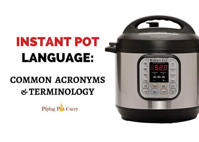 Learn the Instant Pot Language, the plethora of acronyms & jargons you will commonly hear. This will get you comfortable to read any pressure cooker recipe and learn how to use the instant pot | pipingpotcurry.com